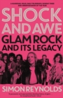 Shock and Awe : Glam Rock and Its Legacy, from the Seventies to the Twenty-First Century - Book
