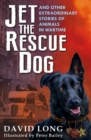 Jet the Rescue Dog : ... and other extraordinary stories of animals in wartime - Book