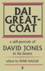 Dai Greatcoat : A Self-Portrait of David Jones in his Letters - eBook