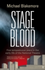 Stage Blood : Five Tempestuous Years in the Early Life of the National Theatre - eBook