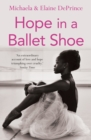 Hope in a Ballet Shoe : Orphaned by war, saved by ballet: an extraordinary true story - Book