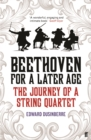 Beethoven for a Later Age : The Journey of a String Quartet - Book