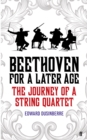 Beethoven for a Later Age : The Journey of a String Quartet - eBook