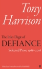 The Inky Digit of Defiance : Tony Harrison: Selected Prose 1966-2016 - Book
