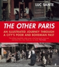 The Other Paris : An illustrated journey through a city's poor and Bohemian past - eBook