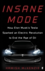 Insane Mode : How Elon Musk's Tesla Sparked an Electric Revolution to End the Age of Oil - Book