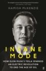 Insane Mode : How Elon Musk's Tesla Sparked an Electric Revolution to End the Age of Oil - eBook