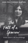 The Fall of a Sparrow : Vivien Eliot's Life and Writings - Book