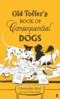 Old Toffer's Book of Consequential Dogs - Book