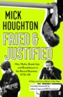 Fried & Justified : Hits, Myths, Break-Ups and Breakdowns in the Record Business 1978-98 - Book
