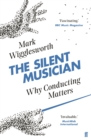 The Silent Musician : Why Conducting Matters - Book