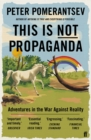 This Is Not Propaganda : Adventures in the War Against Reality - Book
