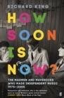 How Soon is Now? : The Madmen and Mavericks who made Independent Music 1975-2005 - Book