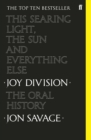 This searing light, the sun and everything else : Joy Division: The Oral History - eBook