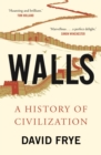 Walls : A History of Civilization in Blood and Brick - eBook