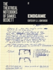 The Theatrical Notebooks of Samuel Beckett : Endgame - Book