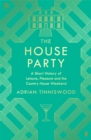 The House Party : A Short History of Leisure, Pleasure and the Country House Weekend - eBook