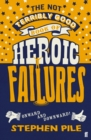 The Not Terribly Good Book of Heroic Failures : An intrepid selection from the original volumes - Book