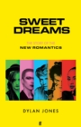 Sweet Dreams : From Club Culture to Style Culture, the Story of the New Romantics - Book