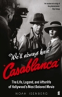 We'll Always Have Casablanca : The Life, Legend, and Afterlife of Hollywood's Most Beloved Movie - Book