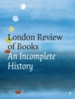 The London Review of Books : An Incomplete History - Book