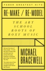 Re-make/Re-model : The Art School Roots of Roxy Music - Book