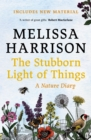 The Stubborn Light of Things : A Nature Diary - eBook