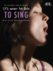 It's Never Too Late To Sing - Book
