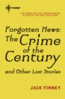 Forgotten News : The Crime of the Century and Other Lost Stories - eBook