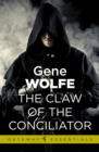 The Claw Of The Conciliator : Urth: Book of the New Sun Book 2 - eBook