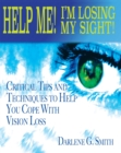 Help Me! I Am Losing My Sight! : Critical Tips And Techniques To Help You Cope With Vision Loss - eBook