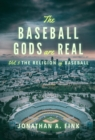 The Baseball Gods are Real : The Religion of Baseball - eBook