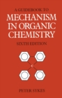 Guidebook to Mechanism in Organic Chemistry - Book