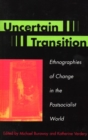 Uncertain Transition : Ethnographies of Change in the Postsocialist World - eBook