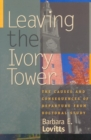 Leaving the Ivory Tower : The Causes and Consequences of Departure from Doctoral Study - eBook
