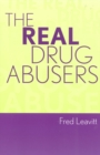 The Real Drug Abusers - eBook