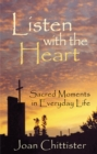 Listen with the Heart : Sacred Moments in Everyday Life - eBook