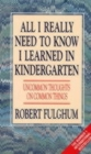 All I Really Need to Know I Learned in Kindergarten : Uncommon Thoughts on Common Things - Book