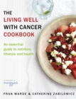 The Living Well With Cancer Cookbook : An Essential Guide to Nutrition, Lifestyle and Health - Book