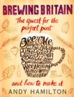 Brewing Britain : The Quest for the Perfect Pint - Book