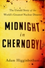 Midnight in Chernobyl : The Story of the World's Greatest Nuclear Disaster - Book