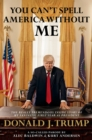 You Can't Spell America Without Me : The Really Tremendous Inside Story of My Fantastic First Year as President Donald J. Trump (A So-Called Parody) - Book