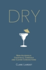 Dry : Non-Alcoholic Cocktails, Cordials and Clever Concoctions - Book