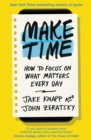 Make Time : How to focus on what matters every day - Book