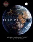 Our Planet : The official companion to the ground-breaking Netflix original Attenborough series with a special foreword by David Attenborough - Book