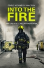 Into the Fire : My Life as a London Firefighter - Book