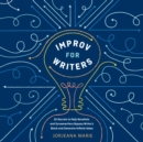 Improv for Writers : 10 Secrets to Help Novelists and Screenwriters Bypass Writer's Block and Generate Infinite Ideas - eAudiobook
