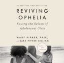 Reviving Ophelia 25th Anniversary Edition : Saving the Selves of Adolescent Girls - eAudiobook