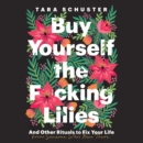 Buy Yourself the F*cking Lilies : And Other Rituals to Fix Your Life, from Someone Who's Been There - eAudiobook