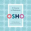 A Course in Meditation : A 21-Day Workout for Your Consciousness - eAudiobook